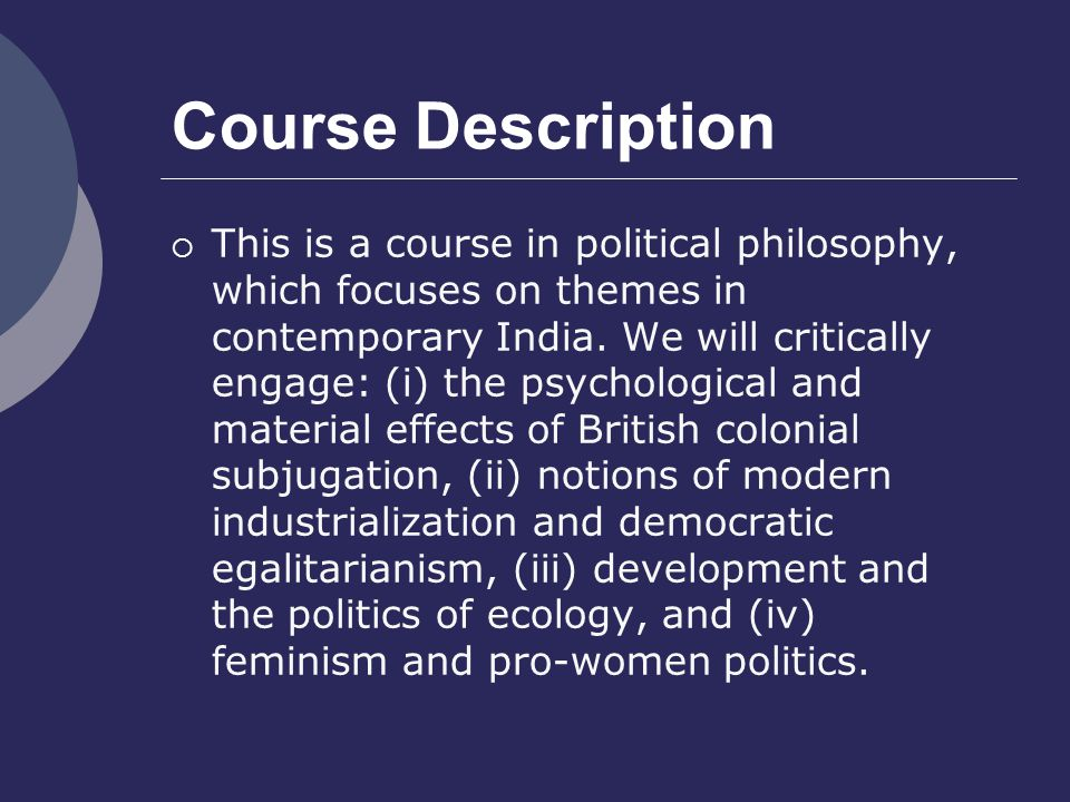 Course Description  This is a course in political philosophy, which focuses on themes in contemporary India.