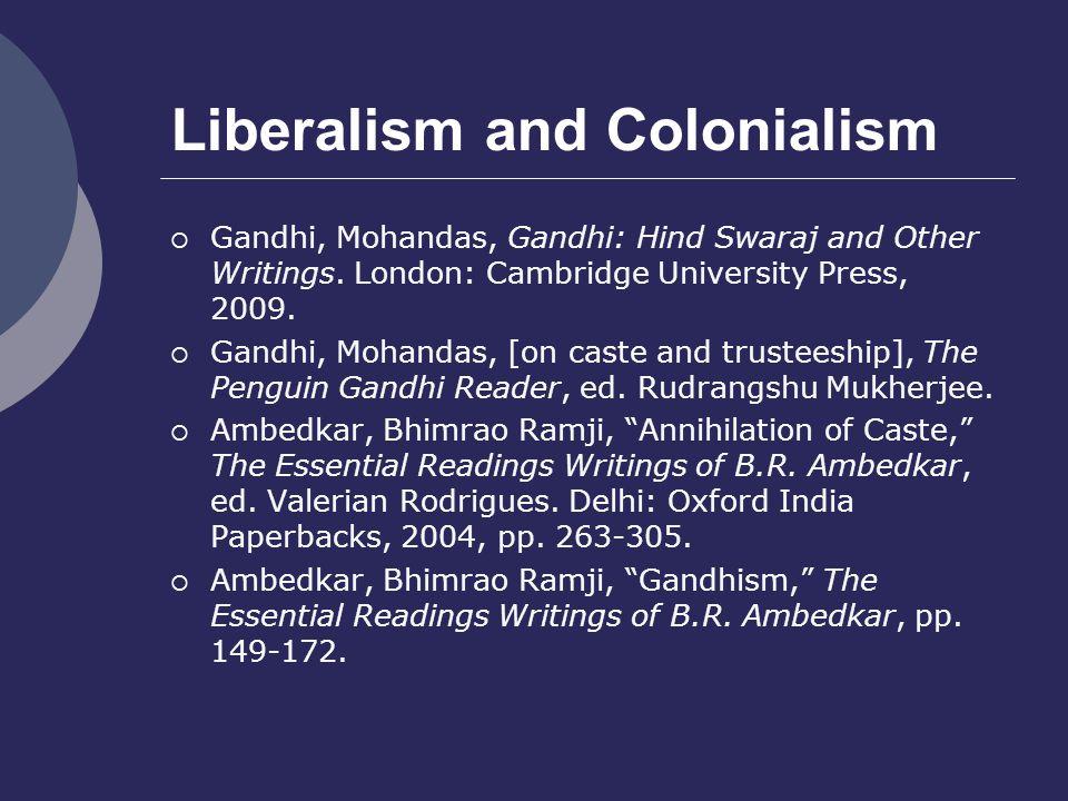 Liberalism and Colonialism  Gandhi, Mohandas, Gandhi: Hind Swaraj and Other Writings.