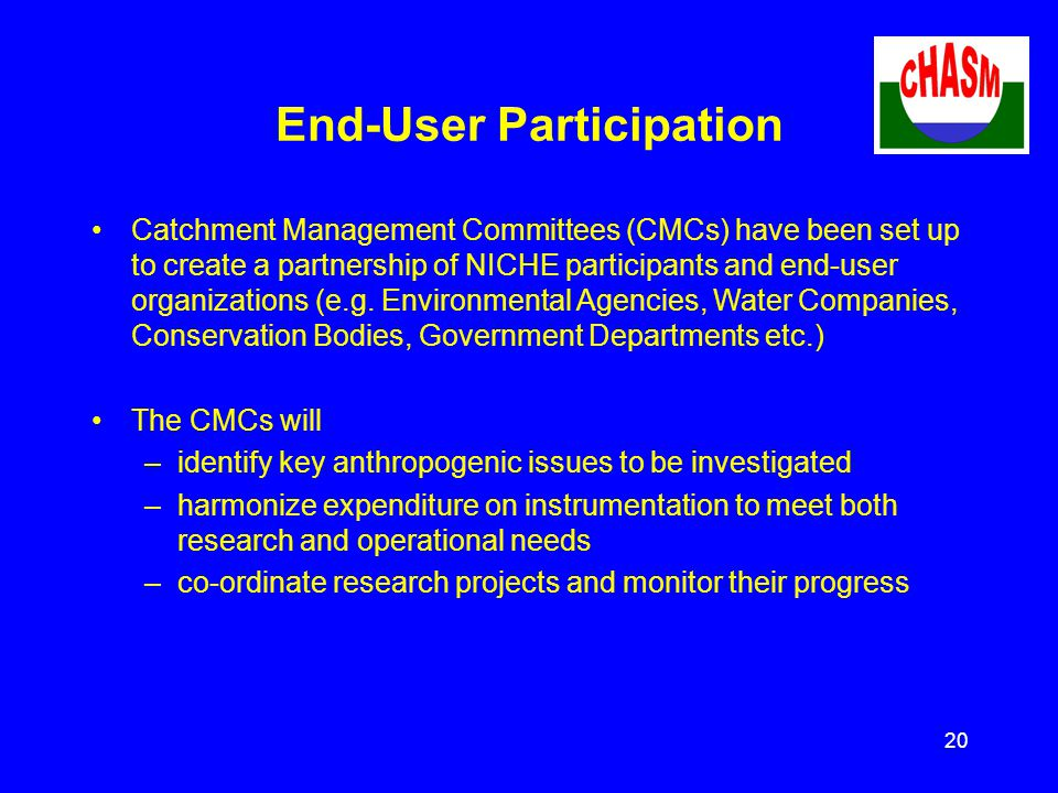 20 End-User Participation Catchment Management Committees (CMCs) have been set up to create a partnership of NICHE participants and end-user organizations (e.g.