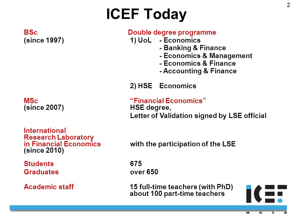 2 ICEF Today BSc Double degree programme (since 1997)1) UoL- Economics - Banking & Finance - Economics & Management - Economics & Finance - Accounting