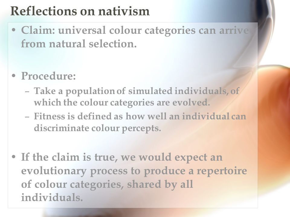 Reflections on nativism Claim: universal colour categories can arrive from natural selection.