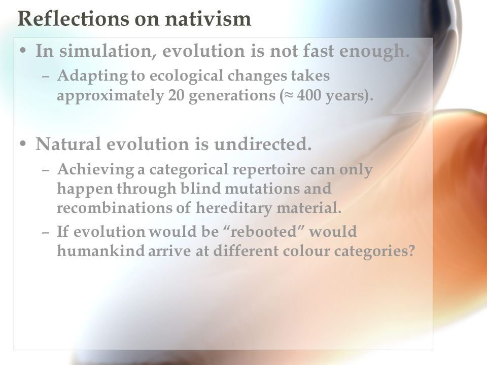 Reflections on nativism In simulation, evolution is not fast enough.