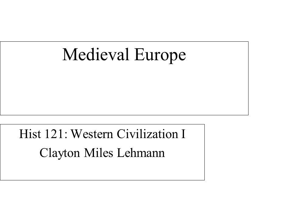 Medieval Europe Hist 121: Western Civilization I Clayton Miles Lehmann