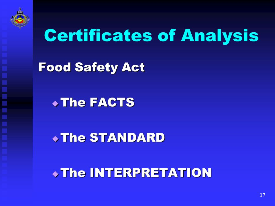 17 Certificates of Analysis Food Safety Act  The FACTS  The STANDARD  The INTERPRETATION