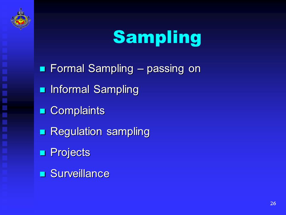26 Sampling Formal Sampling – passing on Formal Sampling – passing on Informal Sampling Informal Sampling Complaints Complaints Regulation sampling Regulation sampling Projects Projects Surveillance Surveillance