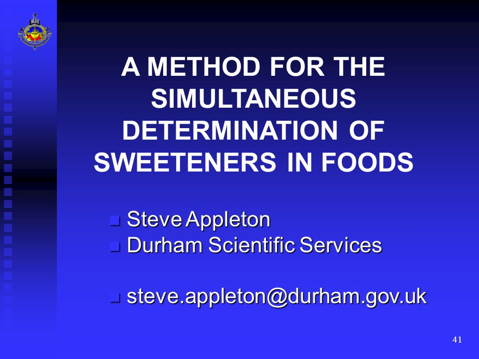 41 A METHOD FOR THE SIMULTANEOUS DETERMINATION OF SWEETENERS IN FOODS Steve Appleton Steve Appleton Durham Scientific Services Durham Scientific Services steve.appleton@durham.gov.uk steve.appleton@durham.gov.uk
