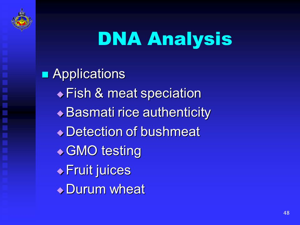 48 DNA Analysis Applications Applications  Fish & meat speciation  Basmati rice authenticity  Detection of bushmeat  GMO testing  Fruit juices  Durum wheat