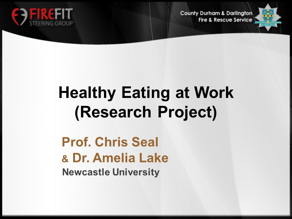 Newcastle University Prof. Chris Seal & Dr. Amelia Lake Healthy Eating at Work (Research Project)