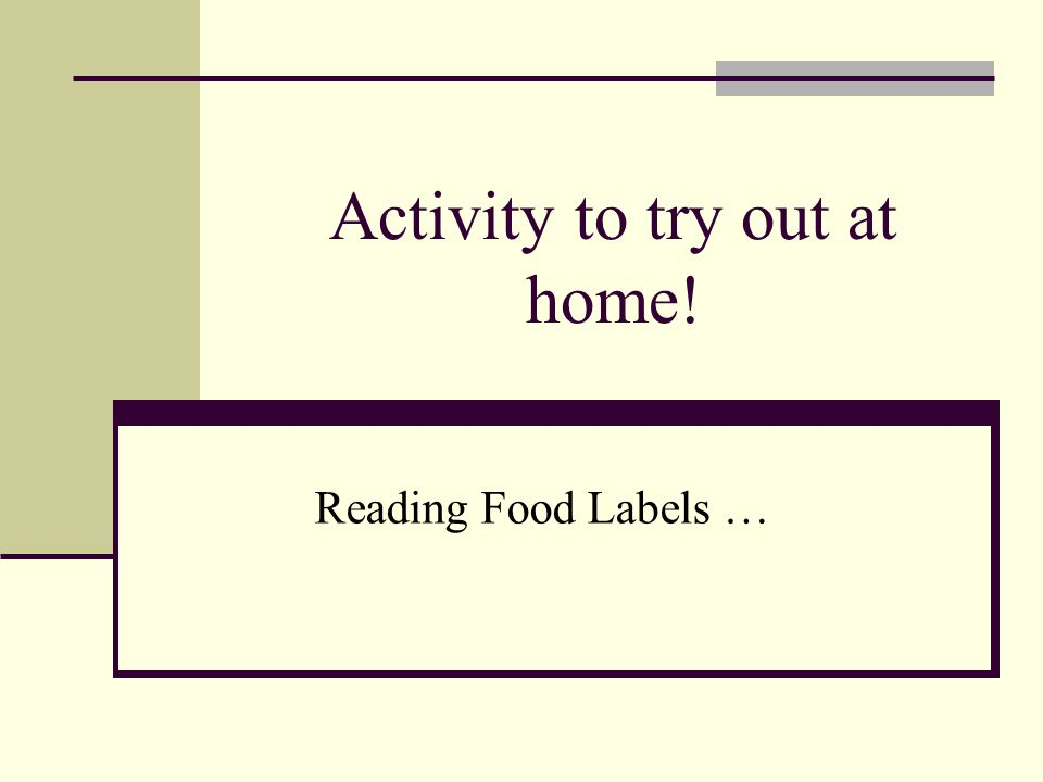 Activity to try out at home! Reading Food Labels …