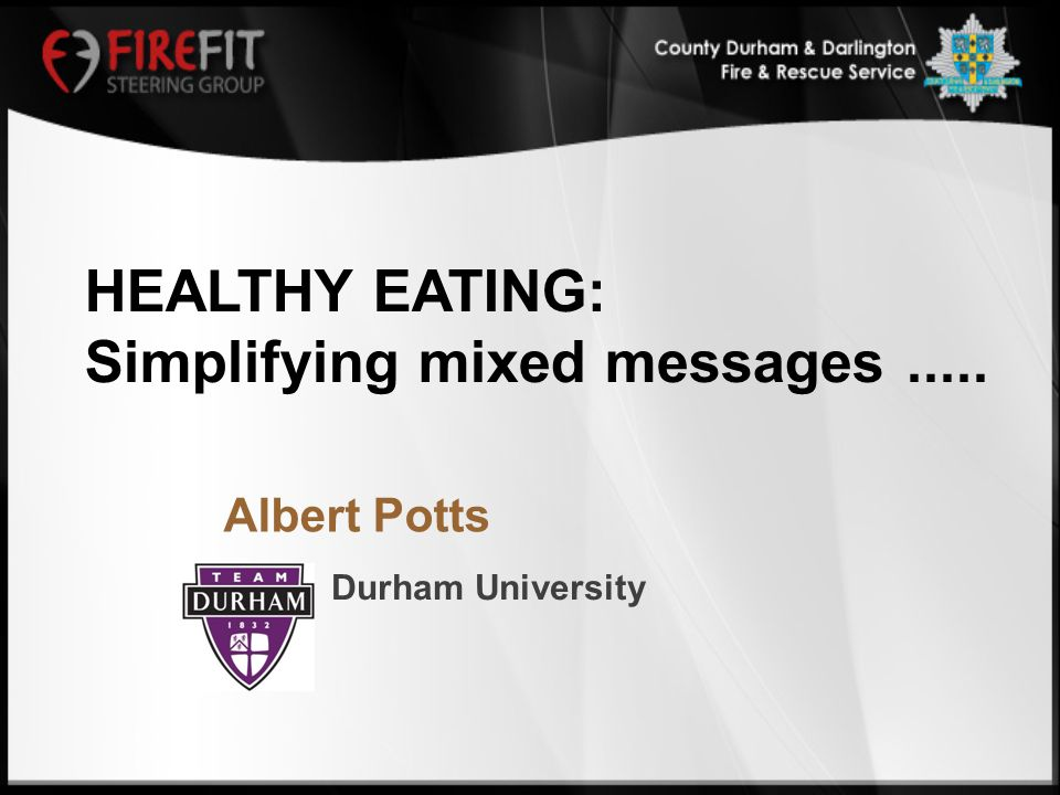 Durham University Albert Potts HEALTHY EATING: Simplifying mixed messages.....