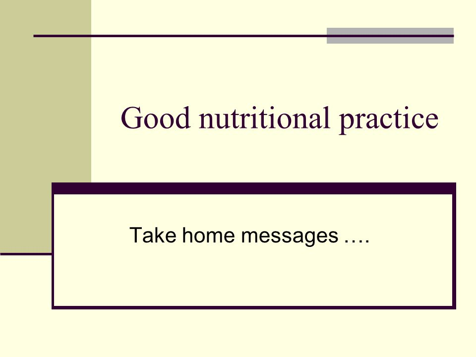 Good nutritional practice Take home messages ….