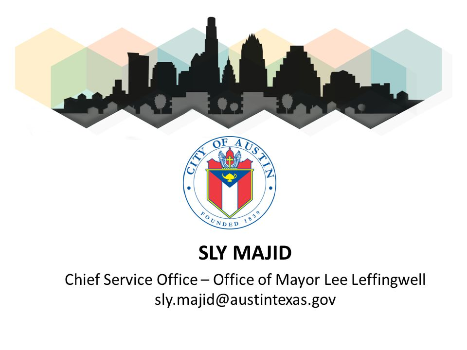 SLY MAJID Chief Service Office – Office of Mayor Lee Leffingwell sly.majid@austintexas.gov