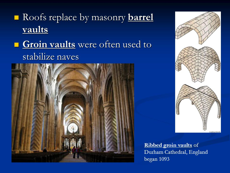 Roofs replace by masonry barrel vaults Roofs replace by masonry barrel vaults Groin vaults were often used to stabilize naves Groin vaults were often
