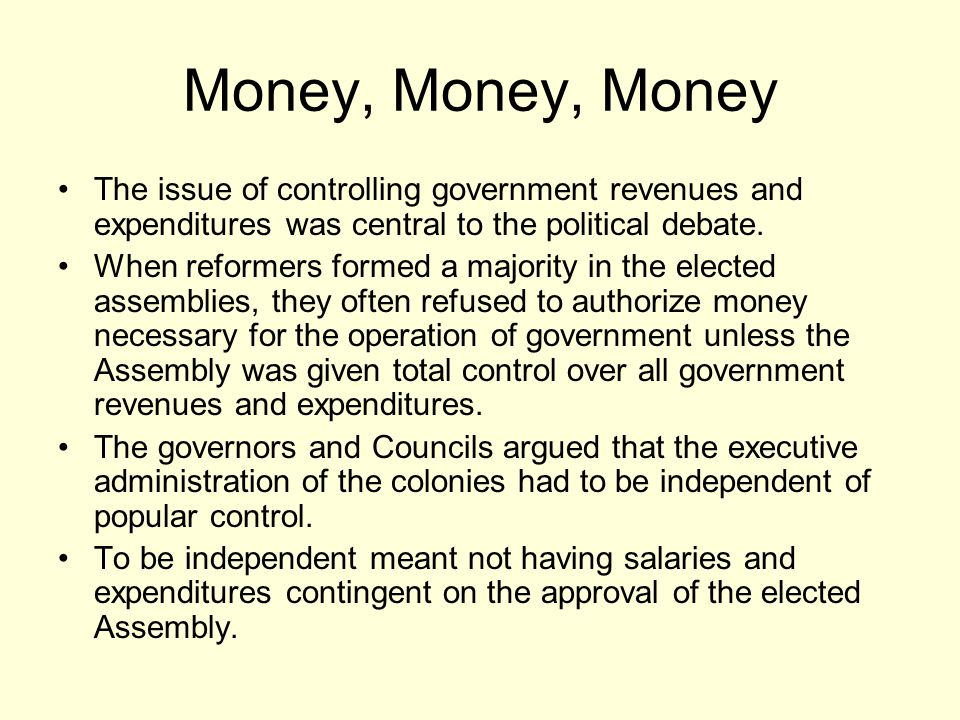 Money, Money, Money The issue of controlling government revenues and expenditures was central to the political debate. When reformers formed a majorit