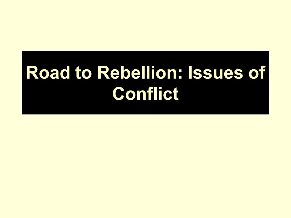Road to Rebellion: Issues of Conflict