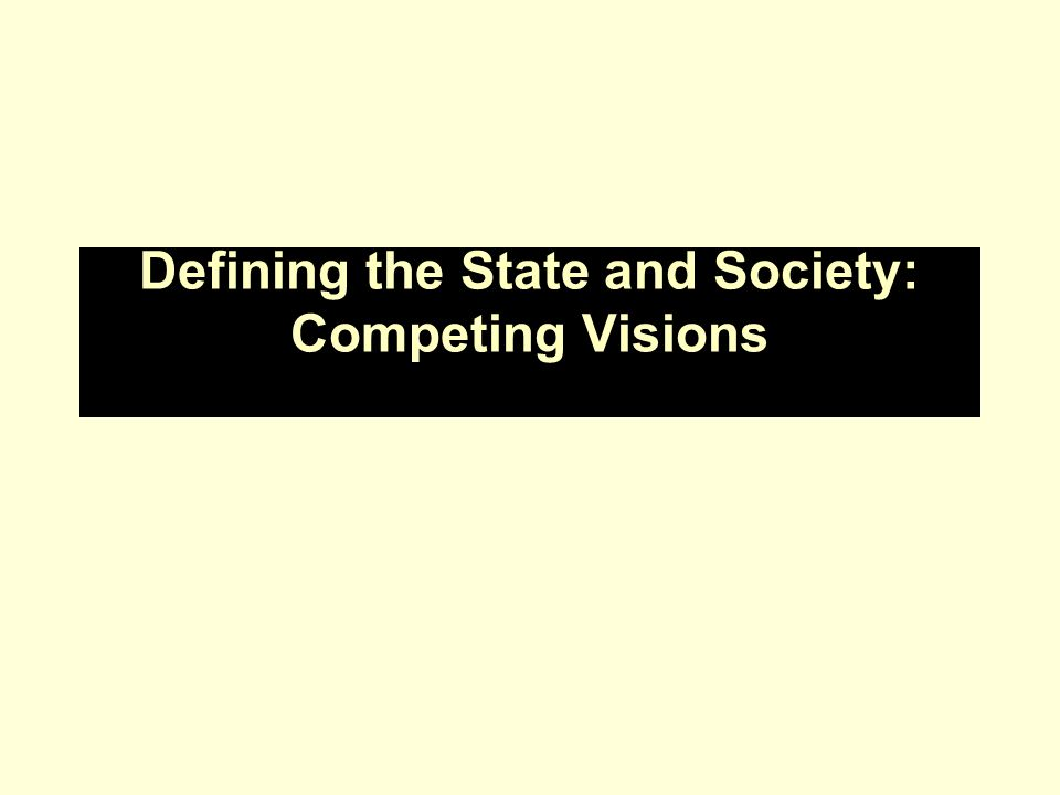 Defining the State and Society: Competing Visions
