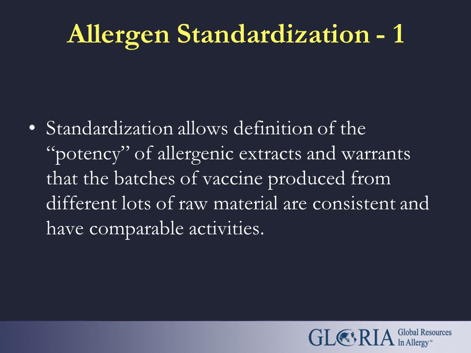 Allergen Extracts- 3 The quality of the allergen vaccine is critical for both diagnosis and treatment. Where possible, standardized vaccines of known