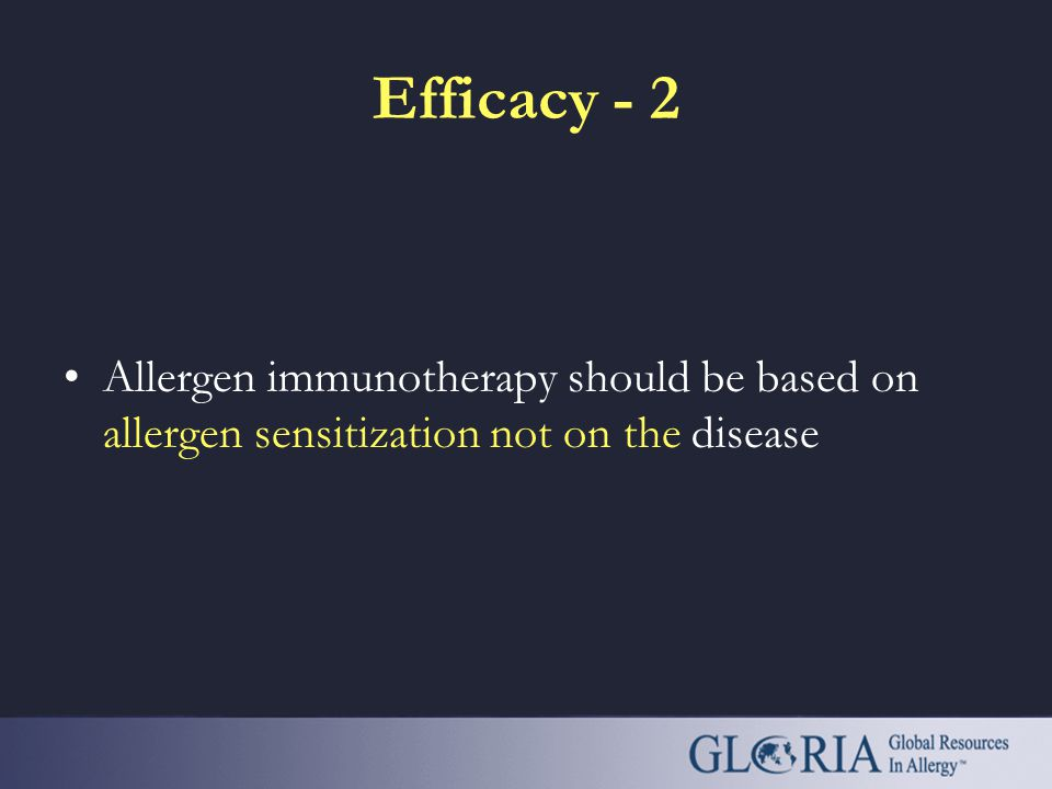 Efficacy - 1 Allergen immunotherapy is the only treatment that can modify the immune response to allergens and alter the course of allergic diseases.