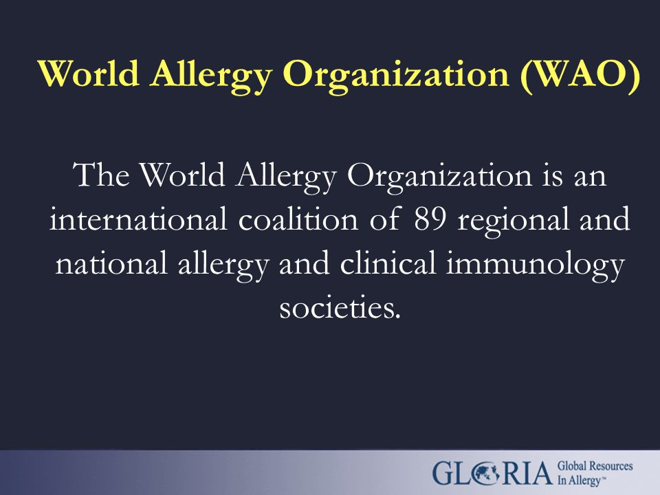 World Allergy Organization (WAO) The World Allergy Organization is an international coalition of 89 regional and national allergy and clinical immunology societies.