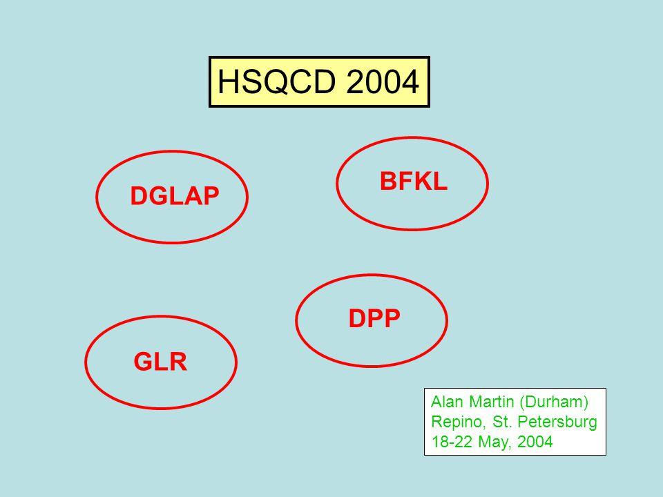 HSQCD 2004 DGLAP GLR DPP BFKL Alan Martin (Durham) Repino, St. Petersburg 18-22 May, 2004