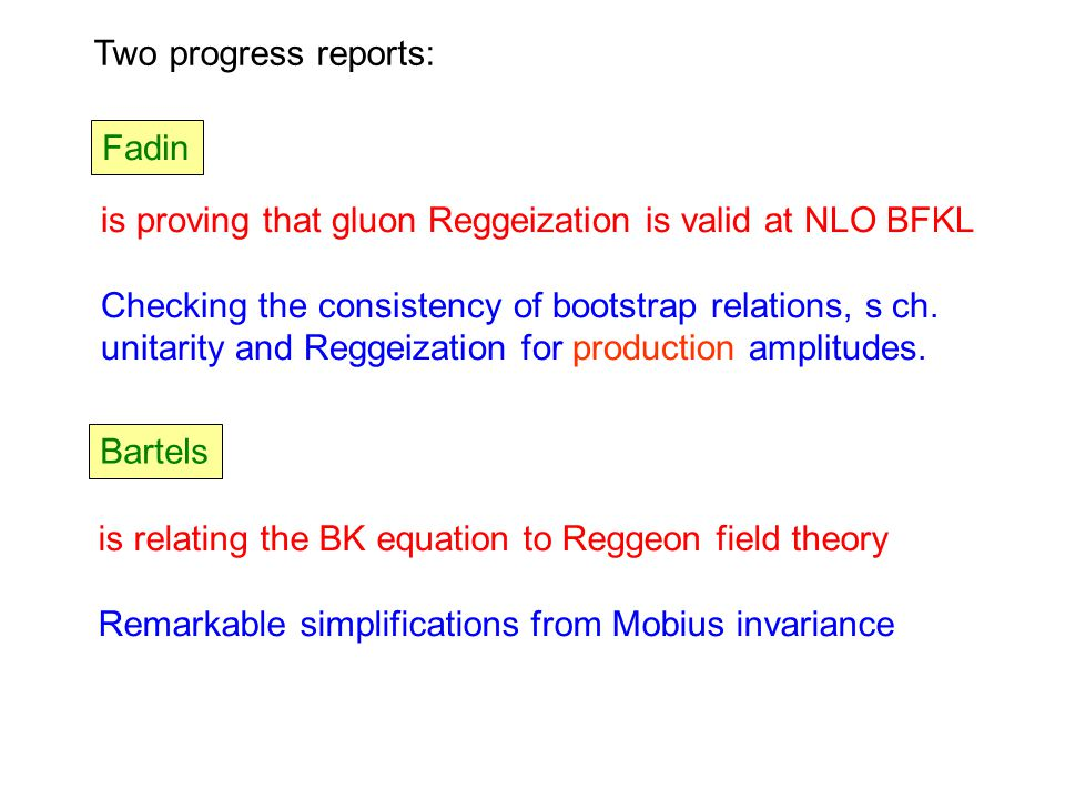 Fadin Bartels Two progress reports: is proving that gluon Reggeization is valid at NLO BFKL Checking the consistency of bootstrap relations, s ch. uni