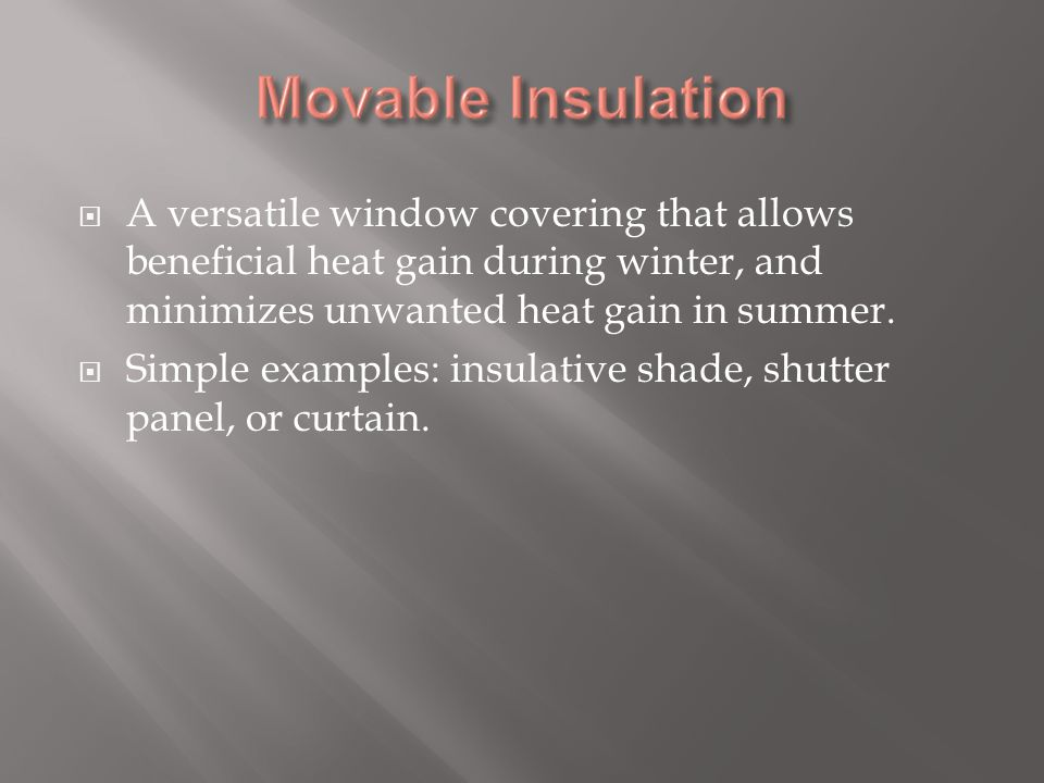  A versatile window covering that allows beneficial heat gain during winter, and minimizes unwanted heat gain in summer.