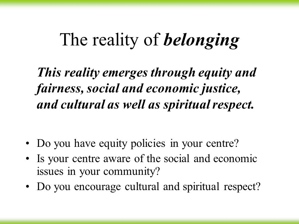 The reality of belonging Do you have equity policies in your centre.