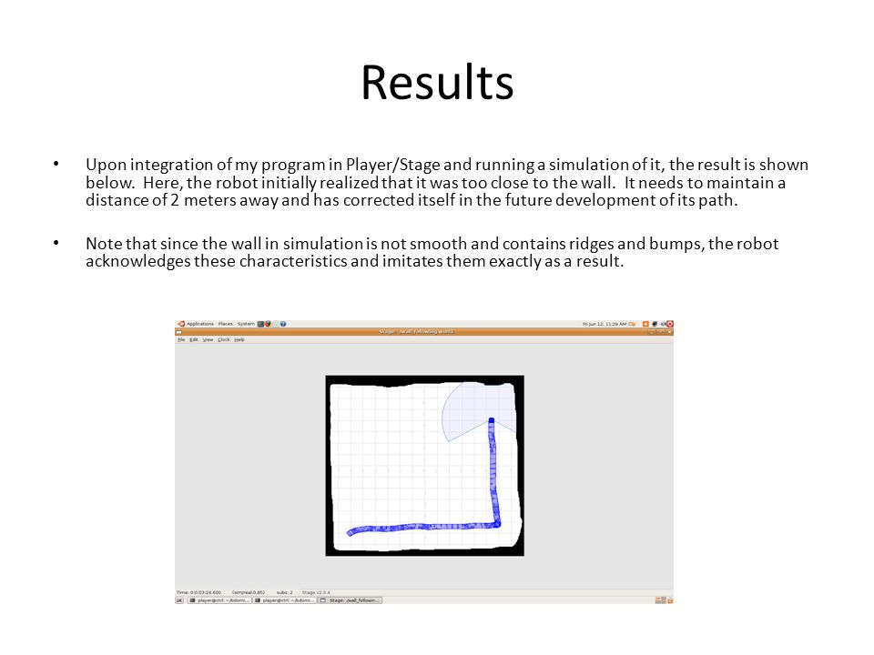 Results Upon integration of my program in Player/Stage and running a simulation of it, the result is shown below.