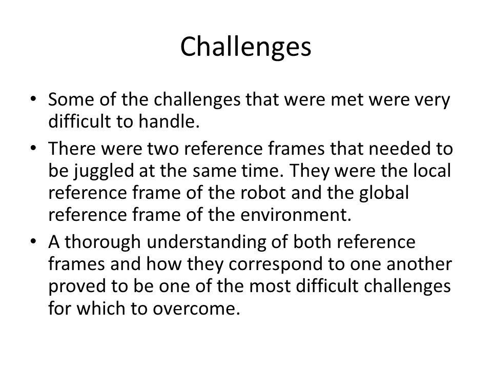 Challenges Another challenge included a comprehension of the computer language that was used to communicate with the robot.