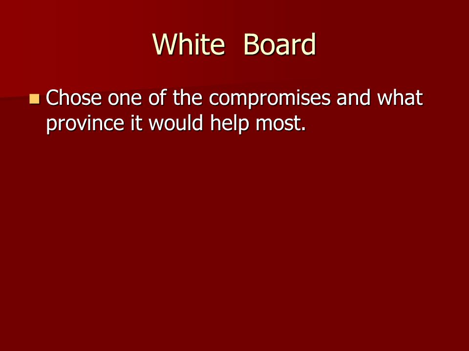 White Board Chose one of the compromises and what province it would help most.