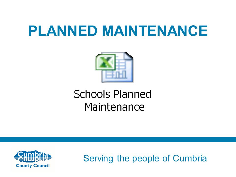 Serving the people of Cumbria Do not use fonts other than Arial for your presentations PLANNED MAINTENANCE