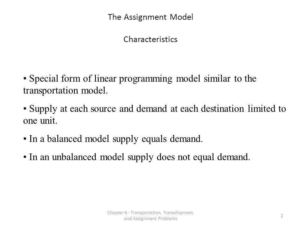 Chapter 6 - Transportation, Transshipment, and Assignment Problems 3 The Assignment Model Example Problem Definition and Data Problem: Assign four teams of officials to four games in a way that will minimize total distance traveled by the officials.
