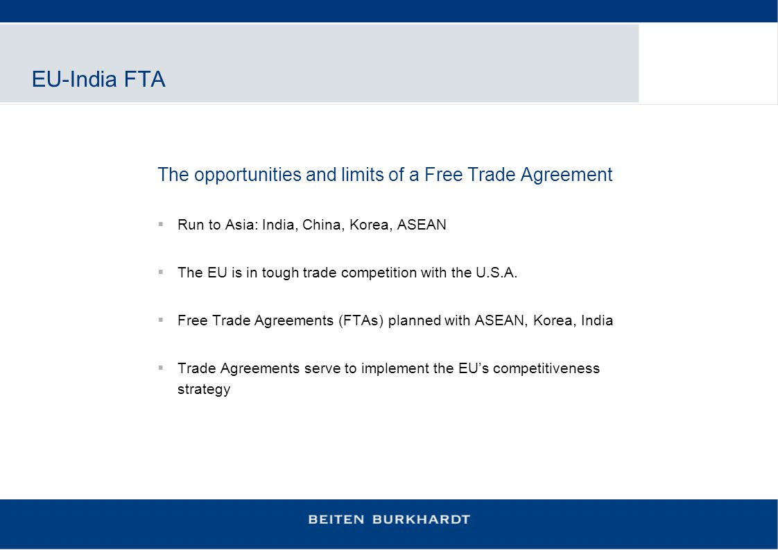 EU-India FTA The opportunities and limits of a Free Trade Agreement  Run to Asia: India, China, Korea, ASEAN  The EU is in tough trade competition w