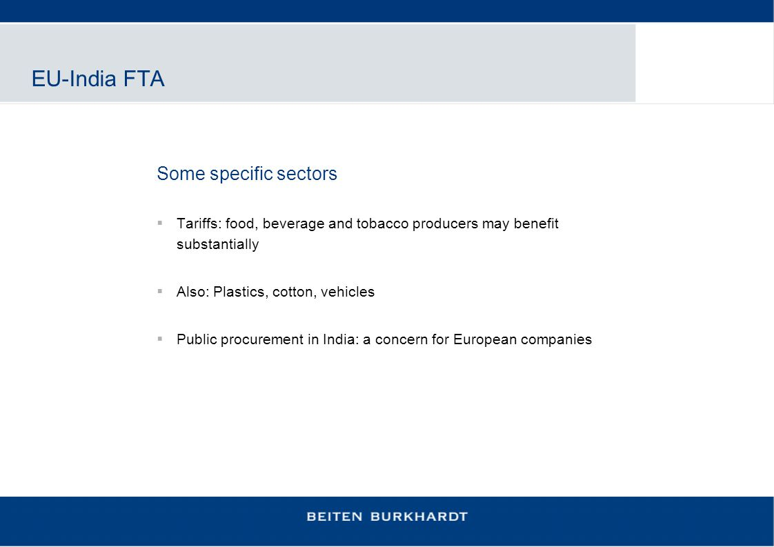 EU-India FTA Some specific sectors  Tariffs: food, beverage and tobacco producers may benefit substantially  Also: Plastics, cotton, vehicles  Publ