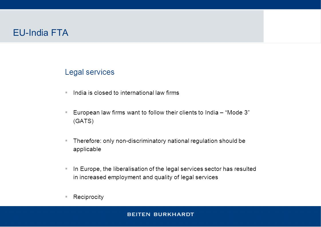 "EU-India FTA Legal services  India is closed to international law firms  European law firms want to follow their clients to India – ""Mode 3"" (GATS)"