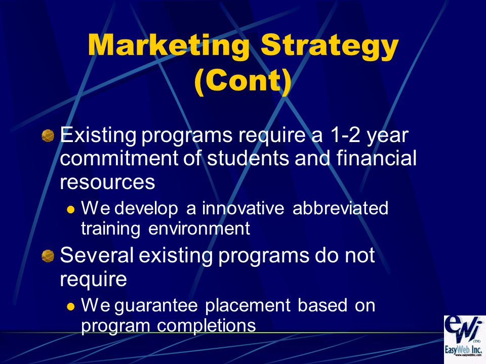 Existing programs require a 1-2 year commitment of students and financial resources We develop a innovative abbreviated training environment Several existing programs do not require We guarantee placement based on program completions