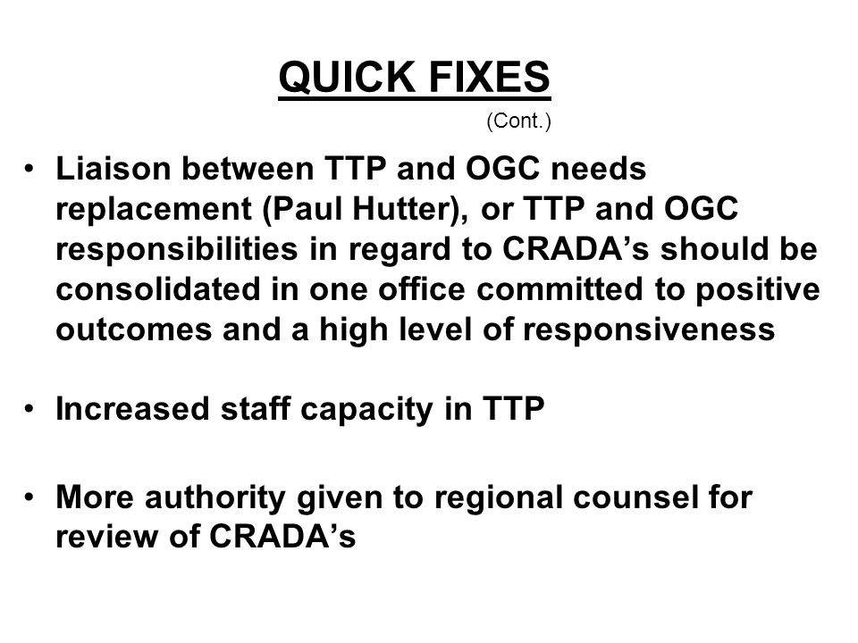 QUICK FIXES (Cont.) Liaison between TTP and OGC needs replacement (Paul Hutter), or TTP and OGC responsibilities in regard to CRADA's should be consol