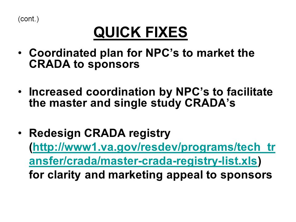 (cont.) QUICK FIXES Coordinated plan for NPC's to market the CRADA to sponsors Increased coordination by NPC's to facilitate the master and single stu