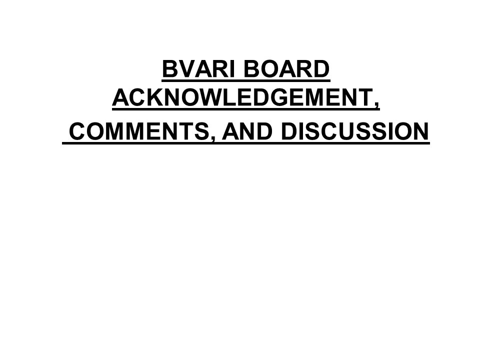BVARI BOARD ACKNOWLEDGEMENT, COMMENTS, AND DISCUSSION