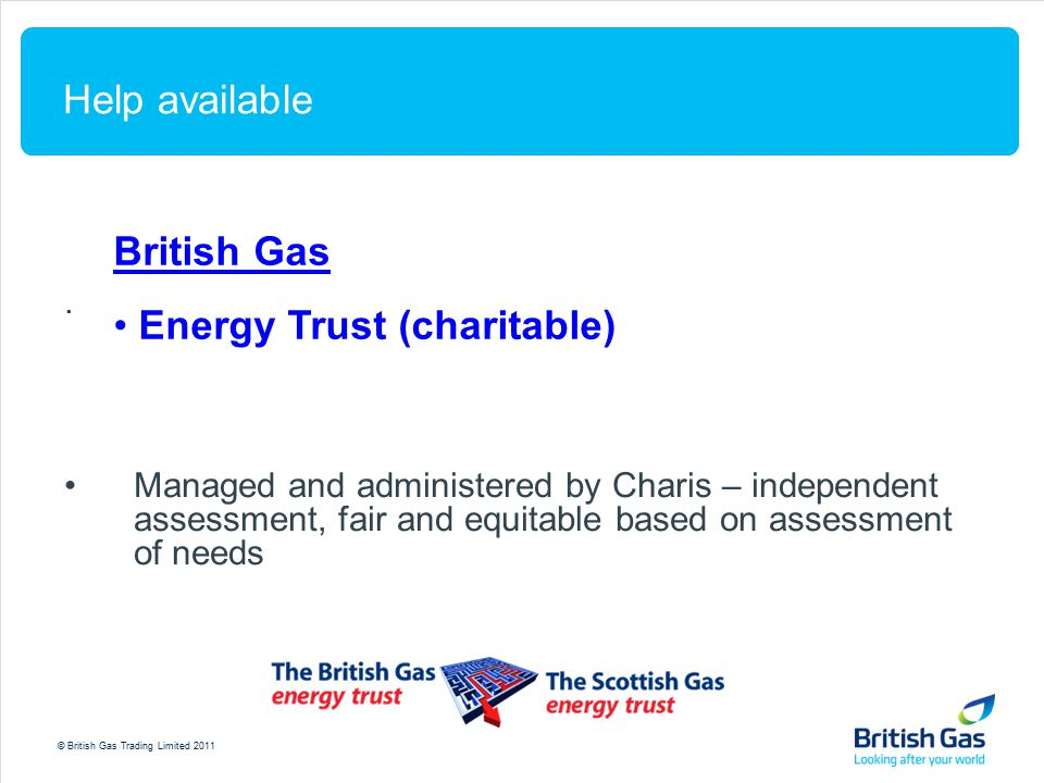 © British Gas Trading Limited 2011 Help available.