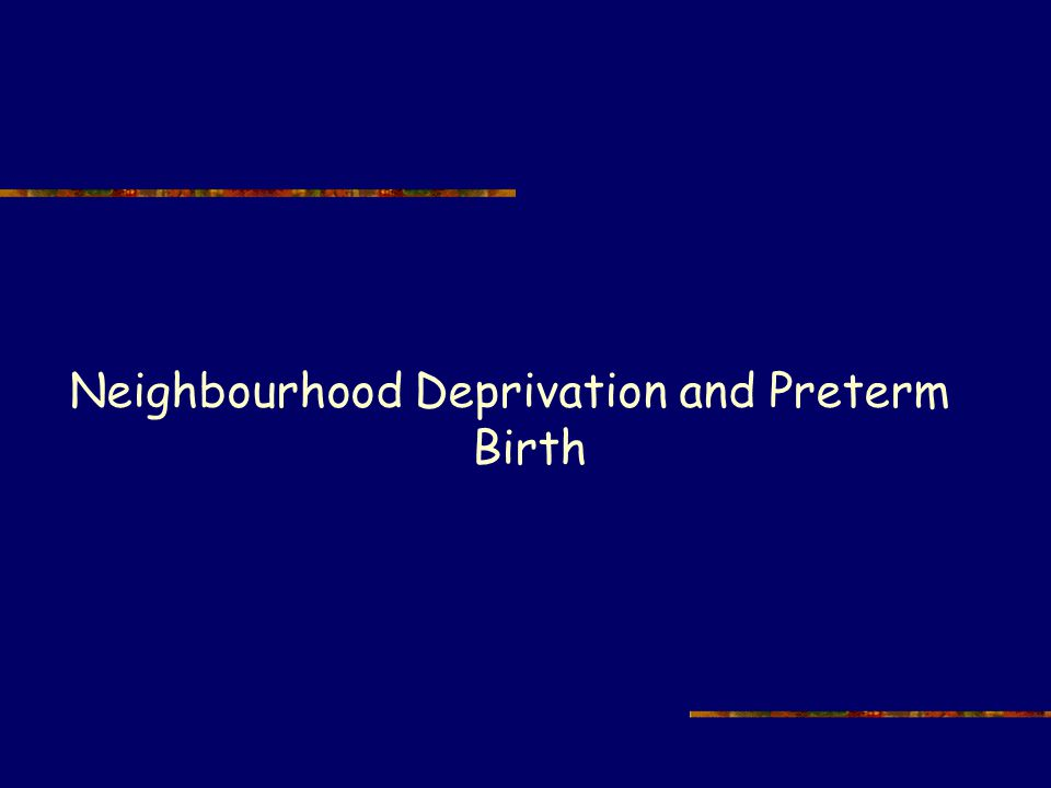Neighbourhood Deprivation and Preterm Birth