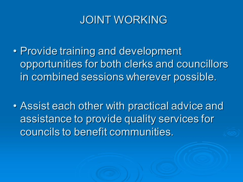 Provide training and development opportunities for both clerks and councillors in combined sessions wherever possible.Provide training and development opportunities for both clerks and councillors in combined sessions wherever possible.