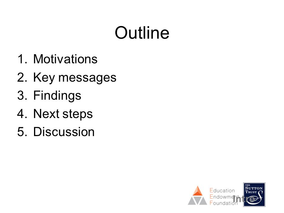 Outline 1.Motivations 2.Key messages 3.Findings 4.Next steps 5.Discussion Intro