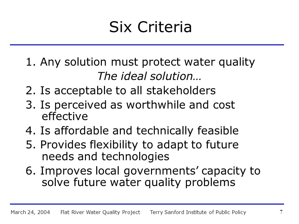 Terry Sanford Institute of Public PolicyFlat River Water Quality ProjectMarch 24, 2004 7 Six Criteria 1.