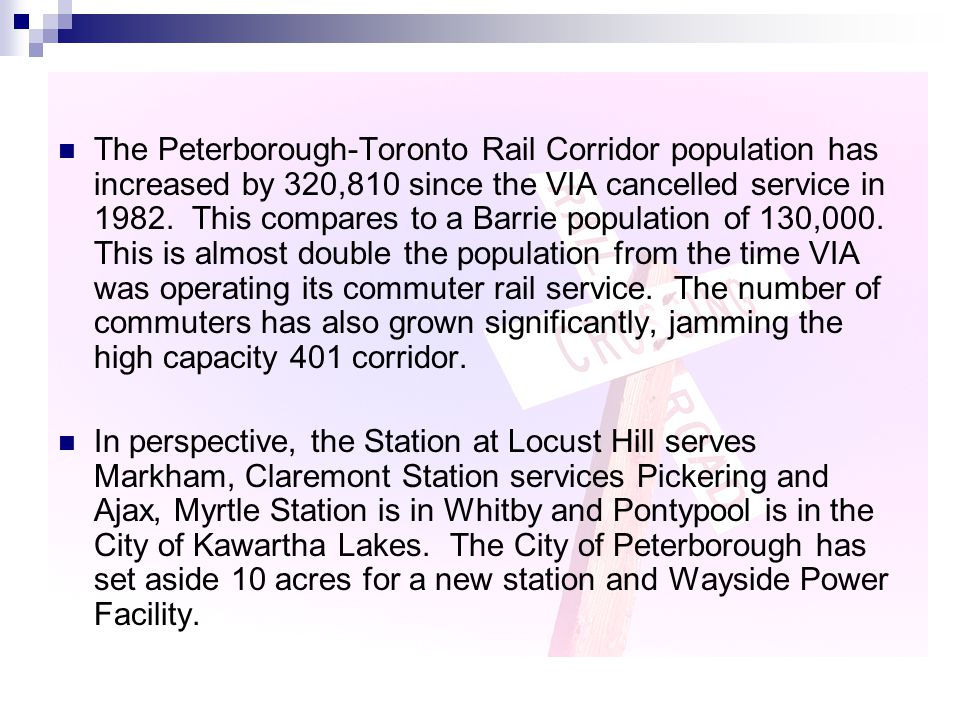 The Peterborough-Toronto Rail Corridor population has increased by 320,810 since the VIA cancelled service in 1982. This compares to a Barrie populati