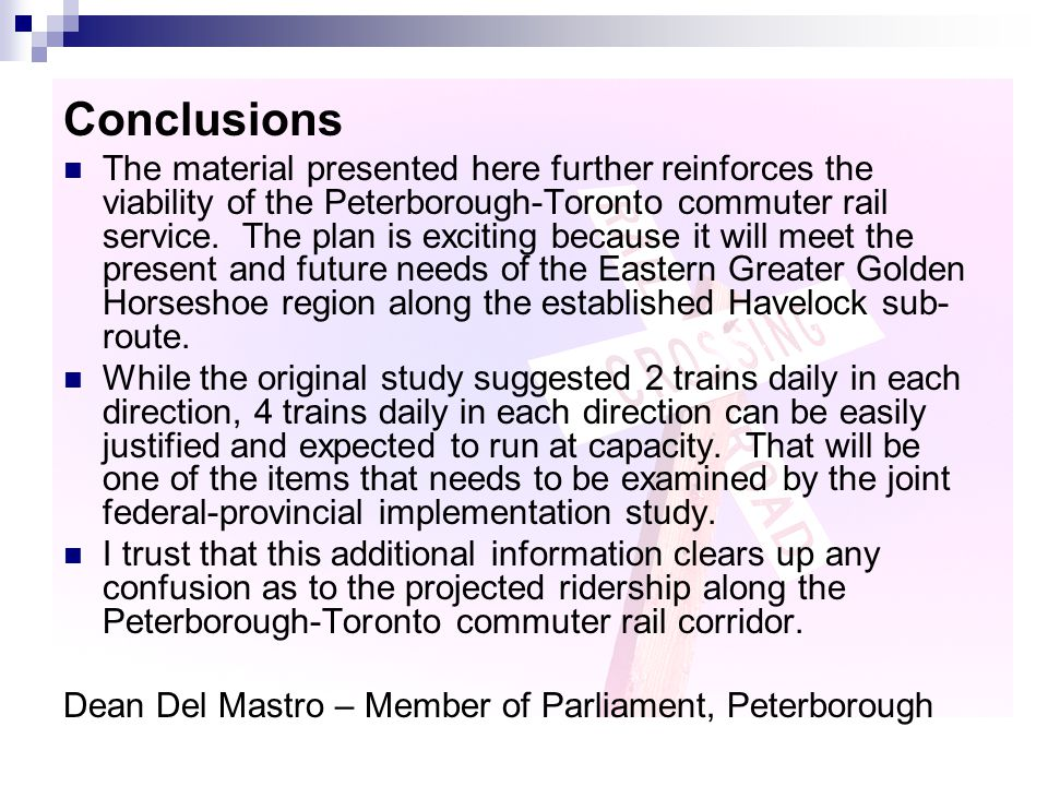 Conclusions The material presented here further reinforces the viability of the Peterborough-Toronto commuter rail service.