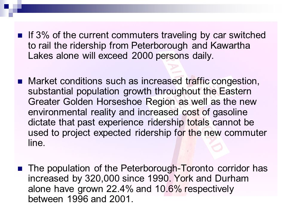 If 3% of the current commuters traveling by car switched to rail the ridership from Peterborough and Kawartha Lakes alone will exceed 2000 persons dai