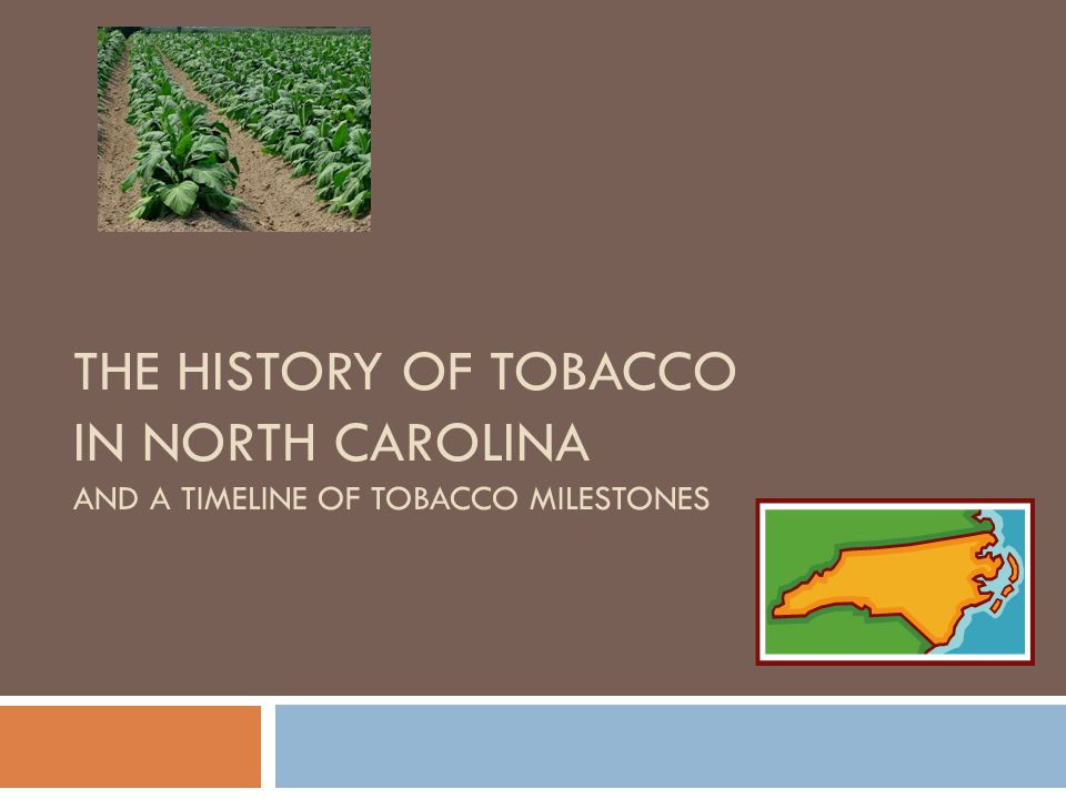 1773-Tobacco Shops  A Moravian in Old Salem, Matthew Miksch, opens a tobacco shop and sells cured, rolled tobacco leaves for smoking or snuff.