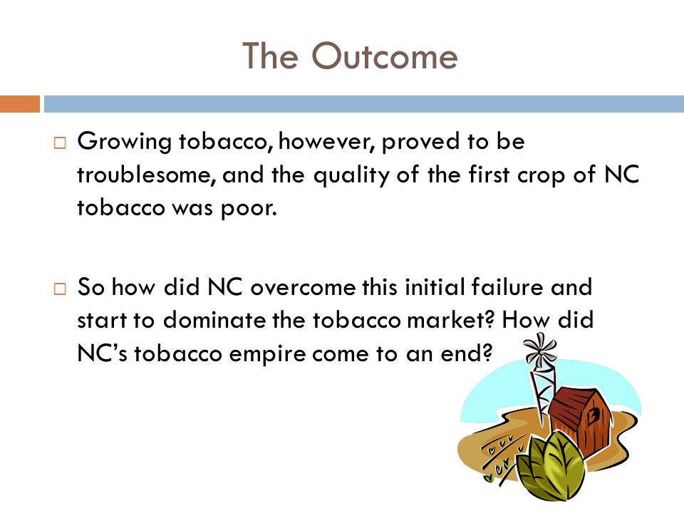 1880-Tobacco's Growth  126 tobacco factories in NC  6.5 million pounds of chewing tobacco and 4 million pounds of smoking tobacco is produced in one year, worth$2.3 million.
