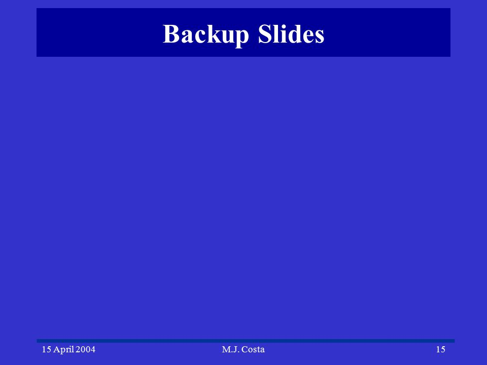 15 April 2004M.J. Costa15 Backup Slides